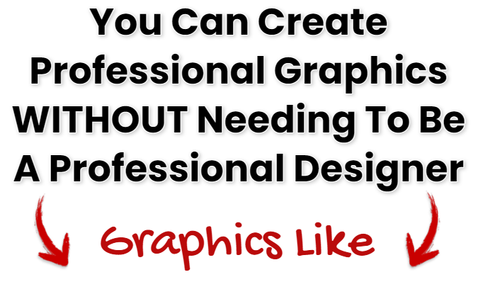 You can create professional graphics WITHOUT needing to be a professional designer!